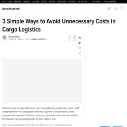 3 Simple Ways to Avoid Unnecessary Costs in Cargo Logistics
