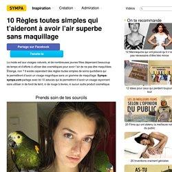10Règles toutes simples qui t'aideront àavoir l'air superbe sans maquillage