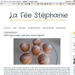La Fée Stéphanie: Muffin super simples, super bons, recette végétale!