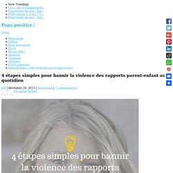 4 étapes simples pour bannir la violence des rapports parent-enfant