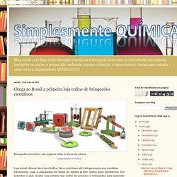 Simplesmente Química!!: Chega ao Brasil a primeira loja online de brinquedos científicos