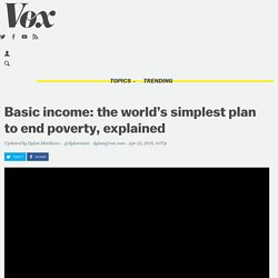 Basic income: the world's simplest plan to end poverty, explained