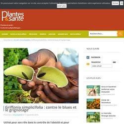 Griffonia simplicifolia : contre le blues et le grignotage - Encyclop - Plantes & santé