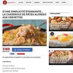 D'une simplicité étonnante... La casserole de pâtes Alfredo aux crevettes - Ma Fourchette