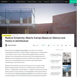 Radical Simplicity: Alberto Campo Baeza on Silence and Poetry in Architecture