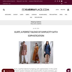 Kurti, a perfect blend of simplicity with sophistication