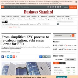 From simplified KYC process to re-categorisation, Sebi eases norms for FPIs