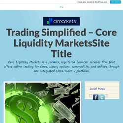 Currency Trading Online – Learn How To Do Forex Trading In 2020 – Trading Simplified – Core Liquidity MarketsSite Title
