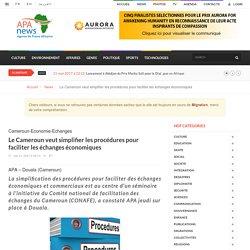 Le Cameroun veut simplifier les procédures pour faciliter les échanges économiques - Apanews.net