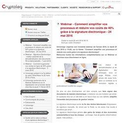 Webinar - Comment simplifier vos processus et réduire vos coûts de 40% grâce à la signature électronique - 24 mai 2016