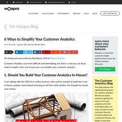6 Ways to Simplify Your Customer Analytics — Woopra