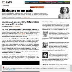 Blanco salva a negro. Kony 2012: matices sobre su visión simplista >> África no es un país
