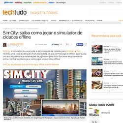 SimCity: saiba como jogar o simulador de cidades offline