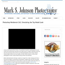 Mark S. Johnson Photography » Blog Archive » Photoshop Workbench 262: Simulating the Toy Model Look