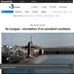 île Longue : simulation d'un accident nucléaire