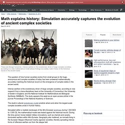 Math explains history: Simulation accurately captures the evolution of ancient complex societies