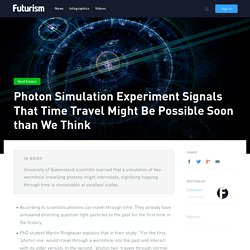 Photon Simulation Experiment Signals That Time Travel Might Be Possible Soon than We Think
