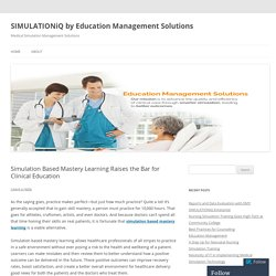 Simulation Based Mastery Learning Raises the Bar for Clinical Education