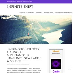 Talking to Dolores Cannon, Simultaneous Timelines, New Earth & Source – Infinite Shift