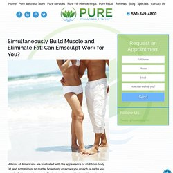 Simultaneously Build Muscle and Eliminate Fat: Can Emsculpt Work for You? - Pure Wellness Therapy
