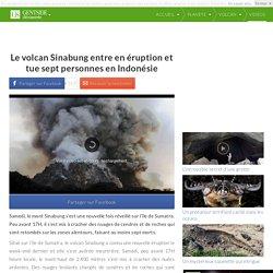 Le volcan Sinabung entre en éruption et tue sept personnes en Indonésie