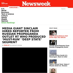 Media Giant Sinclair Hired Reporter From Russian Propaganda Outlet RT Who Produced 'Must-Run' 'Deep State' Segment