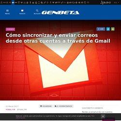 Cómo sincronizar y enviar correos desde otras cuentas a través de Gmail
