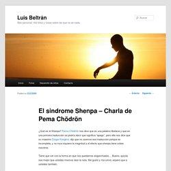 El sindrome Shenpa – Charla de Pema Chödrön
