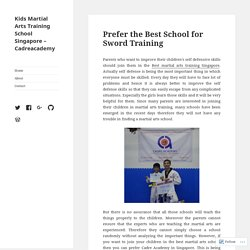 Prefer the Best School for Sword Training – Kids Martial Arts Training School Singapore – Cadreacademy