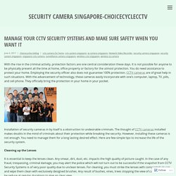 Manage your CCTV Security Systems and Make sure Safety When you Want It – security camera singapore-choicecyclecctv