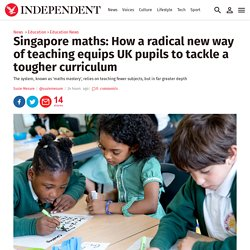 Singapore maths: How a radical new way of teaching equips UK pupils to tackle...
