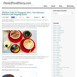 150 New Cafes In Singapore 2014 - The Ultimate, Definite Café Hopping Guide - DanielFoodDiary.com