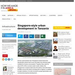 Singapore-style urban development in Tanzania