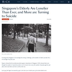Singapore's Elderly Are Lonelier Than Ever, and More are Turning to Suicide - RICE