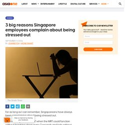 3 big reasons Singapore employees complain about being stressed out, Business News