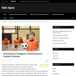 Child Injuries in Singapore: Child Fractures & Pediatric Fractures