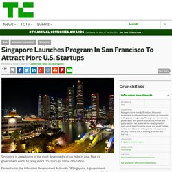 Singapore Launches Program In San Francisco To Attract More U.S. Startups