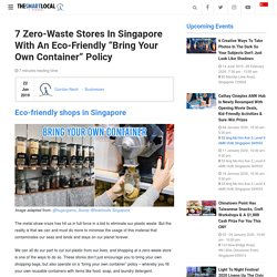 """7 Zero-Waste Stores In Singapore With An Eco-Friendly """"Bring Your Own Container"""" Policy"""