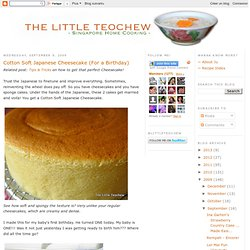 The Little Teochew: Singapore Homecooking: Cotton Soft Japanese Cheesecake (For a Birthday)