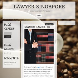 Singapore Lawyer: Six mistakes to avoid when hiring the right lawyer