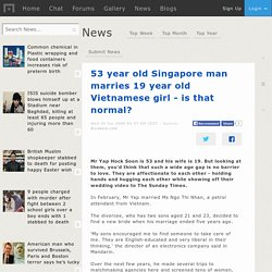 53 year old Singapore man marries 19 year old Vietnamese girl - is that normal?