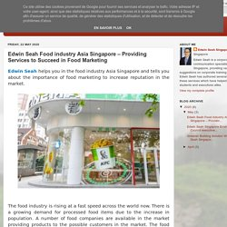 Edwin Seah - Food Industry Asia (FIA) Singapore: Edwin Seah Food industry Asia Singapore – Providing Services to Succeed in Food Marketing