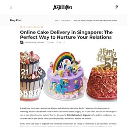 Online Cake Delivery in Singapore: The Perfect Way to Nurture Your Relations - AtoAllinks
