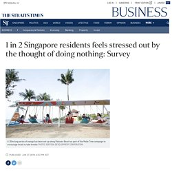 1 in 2 Singapore residents feels stressed out by the thought of doing nothing: Survey, Business News