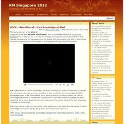 KM Singapore 2011 » Blog Archive » ROCK – Retention of critical knowledge at Shell