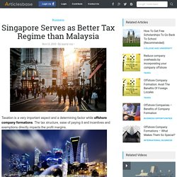 Singapore Serves as Better Tax Regime than Malaysia