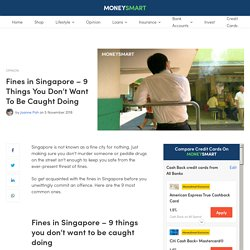 [Positive Punishment] Fines in Singapore - 9 Things You Don't Want To Be Caught Doing - MoneySmart.sg