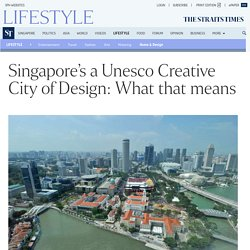 Singapore's a Unesco Creative City of Design: What that means, Home & Design News