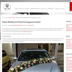 Popular Wedding Cars Rented by Singaporean Couples - Lion City Limousine Singapore