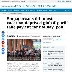 Singaporeans 6th most vacation-deprived globally, will take pay cut for holiday: poll, Government & Economy